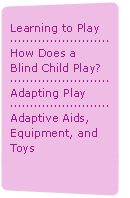 Suggestions for play activities for children who are visually impaired.