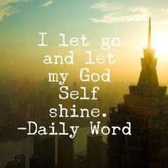 I let go and let my God Self shine. Via #DailyWord