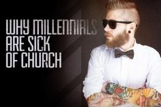 Why Millennials Are Sick of Church