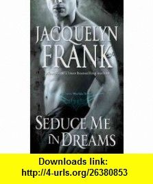 Seduce Me in Dreams (9781611293302) Jacquelyn Frank , ISBN-10: 1611293308  , ISBN-13: 978-1611293302 ,  , tutorials , pdf , ebook , torrent , downloads , rapidshare , filesonic , hotfile , megaupload , fileserve