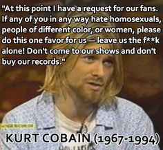 Kurt Cobain. loved this man