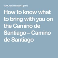 How to know what to bring with you on the Camino de Santiago – Camino de Santiago