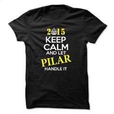Keep Calm and Let PILAR Handle It - custom tee shirts #teacher shirt #rock tee