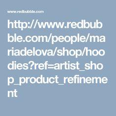http://www.redbubble.com/people/mariadelova/shop/hoodies?ref=artist_shop_product_refinement