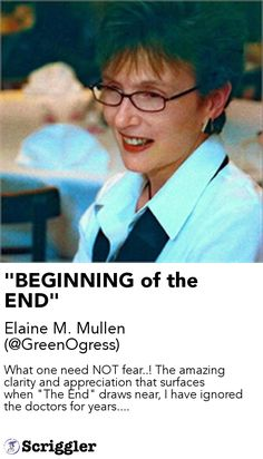 """""""BEGINNING of the END"""" by Elaine M. Mullen (@GreenOgress) https://scriggler.com/detailPost/story/116706 What one need NOT fear..! The amazing clarity and appreciation that surfaces when """"The End"""" draws near, I have ignored the doctors for years...."""