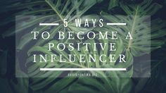 5 Ways to Become a Positive Influencer By David Pereira