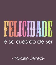<p></p><p>Felicidade é só questão de ser. (Marcelo Jeneci)</p>