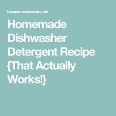 Homemade Dishwasher Detergent Recipe {That Actually Works!}