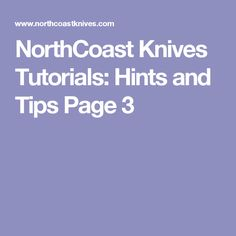 NorthCoast Knives Tutorials: Hints and Tips Page 3
