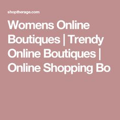Womens Online Boutiques | Trendy Online Boutiques | Online Shopping Bo