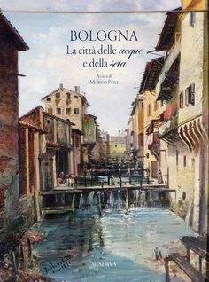 Libreria Medievale: Bologna, la città delle acque e della seta