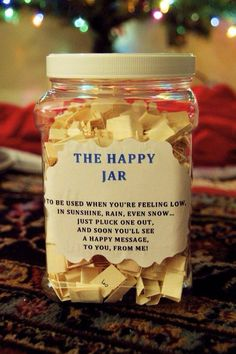"The Happy Jar: a hope made jar filled with individual sentiments on paper to cheer up a far away loved one.  Fill up with: quotes, bible verses, ""I can't wait until____"", ""I love you because____"", favorite memories, notes from friends and family, song lyrics, etc.!"