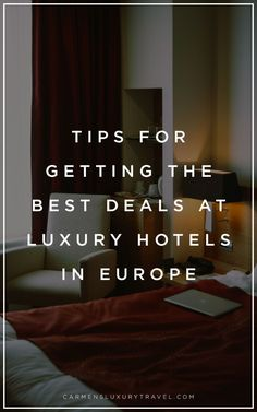 Tips for Getting the Best Deals at Luxury Hotels in Europe |  Affordable luxury hotels| Where to stay in Europe | Luxury Travel Blogger - Carmen Edelson