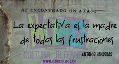 La expectativa es la madre de todas las frustraciones. Antonio Banderas ¡Feliz día a todos y todas! Visítanos en www.elmuro.net.co #Expectativas #Expectation #AntonioBanderas #Frustración #Frustration #Aceptación #aceptation #RevistaElMuro #FraseDelDía #FelizJueves #optimismo #optimism #positivity #positivismo