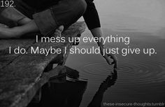 And its not an option .like seriously giving up.