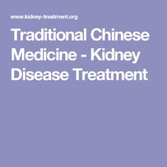 Traditional Chinese Medicine - Kidney Disease Treatment