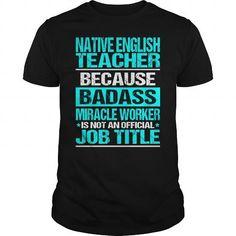 NATIVE ENGLISH TEACHER Because BADASS Miracle Worker Isn't An Official Job Title T Shirts, Hoodies. Get it here ==► https://www.sunfrog.com/LifeStyle/NATIVE-ENGLISH-TEACHER--BADASS-CU-Black-Guys.html?57074 $22.99