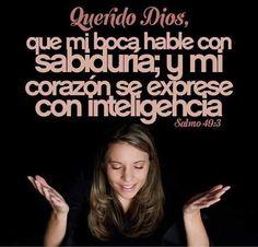 Querido Dios,  Que mi boca hable con sabiduría; y mi corazón se exprese con inteligencia.  Sal 49.3