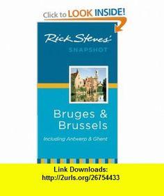 Rick Steves Snapshot Bruges and Brussels Including Antwerp  Ghent (9781612382296) Rick Steves, Gene Openshaw , ISBN-10: 1612382290  , ISBN-13: 978-1612382296 ,  , tutorials , pdf , ebook , torrent , downloads , rapidshare , filesonic , hotfile , megaupload , fileserve