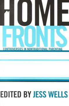 Home Fronts : Controversies in Nontraditional Parenting  http://library.sjeccd.edu/record=b1113620~S3