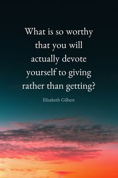 """""""What is so worthy that you will actually devote yourself to giving rather than getting?"""" Beautiful, motivation quote about worthiness from author Elizabeth Gilbert on the School of Greatness Podcast with Lewis Howes. Elizabeth Gilbert Quotes, Liz Gilbert, Word Design, Motivational Words, Romantic Quotes, Cute Quotes, Deep Thoughts, Self Help, Wise Words"""