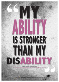My ability is stronger than my disability.