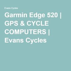 Buy Garmin Edge 520 from Price Match, Home delivery + Click & Collect from stores nationwide. Cycling Gear, Evans, Computers, Cycling Equipment, Cycling