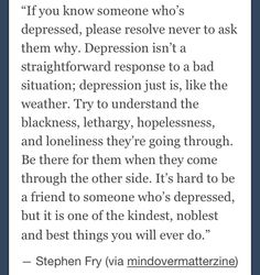 Yes to this. I know it's hard for me some days so I know it's probably hard on my friends, but I have 4 very good friends that stay by my side no matter what mood I'm in and I can't thank them enough.. I know I will pull through. I can feel it. And I know people say that your happiness is up to you, but when I do finally get out of my funk,  I'll know that they were 90% of the reason. Ice cream days, road trips, sleepovers,  movie nights, etc. They literally helped me stay sane. :) Love you…