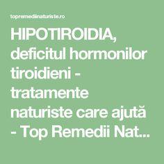 HIPOTIROIDIA, deficitul hormonilor tiroidieni - tratamente naturiste care ajută - Top Remedii Naturiste Thyroid, Natural Remedies, Health, Medicine, Health Care, Thyroid Gland, Natural Home Remedies, Natural Medicine, Salud