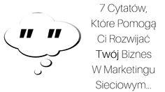 Cytaty można odnieść do różnych aspektów naszego życia, także do biznesu a konkretniej do marketingu sieciowego. Oto 7 cytatów, które mogą pomóc Ci rozwinąć TWÓJ biznes #MLM: http://blog.swiatlyebiznes.pl/7-cytatow-ktore-pomoga-ci-rozwijac-twoj-biznes-w-marketingu-sieciowym/