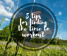 8 Tips for finding the time to workout - Move Love Eat - Health and Fitness Blogger