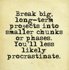 Tip: Tip: break big, long-term projects into smaller chunks or phases. You'll less likely procrastinate.