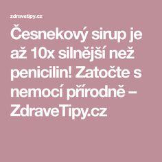 Česnekový sirup je až 10x silnější než penicilin! Zatočte s nemocí přírodně – ZdraveTipy.cz