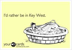 I'd rather be in Key West.