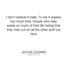 "Jaycee Dugard - ""I don't believe in hate. To me it wastes too much time. People who hate waste so..."". inspirational"
