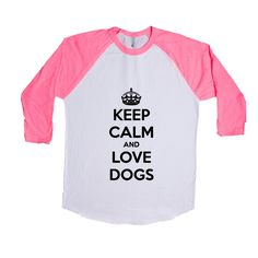 Keep Calm And Love Dogs Puppy Doggies Doggie Dog Pup Puppies Pet Pets Mutt Mutts Animals Animal Lover Unisex T Shirt SGAL4 Baseball Longsleeve Tee