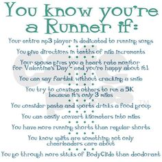 """""""You Know You Are A Runner If...""""  So true...especially #1,3,4,5!!!,6,7,8,9    I must be a runner! :)"""