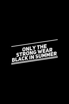 Only the strong wear black in the summer - So Funny Epic Fails Pictures Goth Quotes, Me Quotes, Funny Quotes, Swag Quotes, Black Like Me, Black Is Beautiful, Shakespeare, How To Have Style, By Any Means Necessary