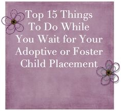 15 things to do while waiting for a #fostercare / adoption placement.