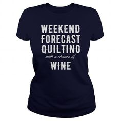 Awesome Quilting Lovers Tee Shirts Gift for you or your family member and your friend:   Quilting   Weekend forecast Quilting with a chan Tee Shirts T-Shirts