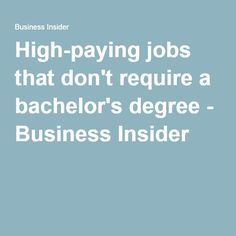 High-paying jobs that don't require a bachelor's degree - Business Insider High School Diploma, Bachelor's Degree, Business, News, Business Illustration