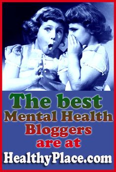 The best mental health bloggers are at HealthyPlace.com. Blogs on bipolar, anxiety, schizophrenia, addictions and much more here: http://www.healthyplace.com/blogs/