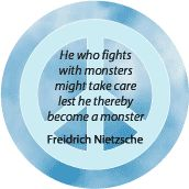 He who fights with monsters might take care lest he thereby become a monster.