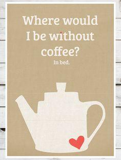 """""""Onde eu estaria sem café? Na cama."""""""