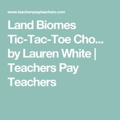 Land Biomes Tic-Tac-Toe Cho... by Lauren White   Teachers Pay Teachers