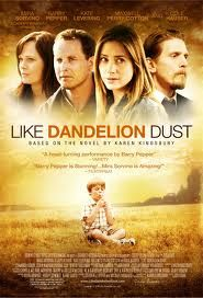 Like Dandelion Dust.... I read the book 1st...and I was happy with the movie being like the book.