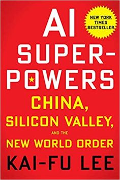 AI Superpowers: China, Silicon Valley, and the New World Order by Kai-Fu Lee - Houghton Mifflin Harcourt Got Books, Books To Read, Machine Learning Book, Playboy, Houghton Mifflin Harcourt, Free Pdf Books, Thing 1, Deep Learning, New World Order