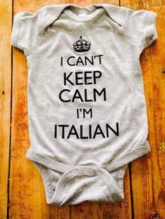 A personal favorite from my Etsy shop https://www.etsy.com/listing/456495930/i-cant-keep-calm-im-italian-baby