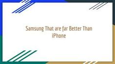 Samsung That are far Better Than iPhone  Samsung and iPhone have been rivals in the Smartphone industry for quite a long time now.The Samsung Galaxy S8 is best Android phone available in the market. this Smartphone features a Qualcomm speedy Snapdragon 835 Processor. As far as the hardware is concerned, it's a 5.5-inch display with water resistant body.
