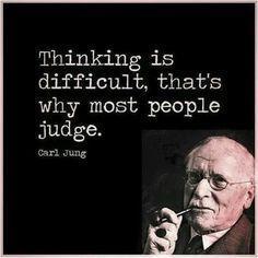TOP JUDGING quotes and sayings by famous authors like Carl Jung : Thinking is difficult, that's why most people judge. Judge Quotes, Wise Quotes, Quotable Quotes, Famous Quotes, Words Quotes, Great Quotes, Wise Words, Quotes To Live By, Motivational Quotes